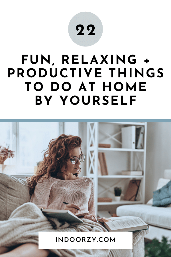 Fun, Relaxing + Productive Things to Do At Home By Yourself
