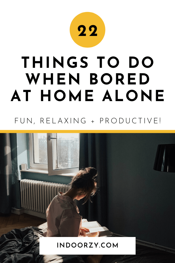 22 Things to Do When Bored at Home Alone (Fun, Relaxing + Productive)