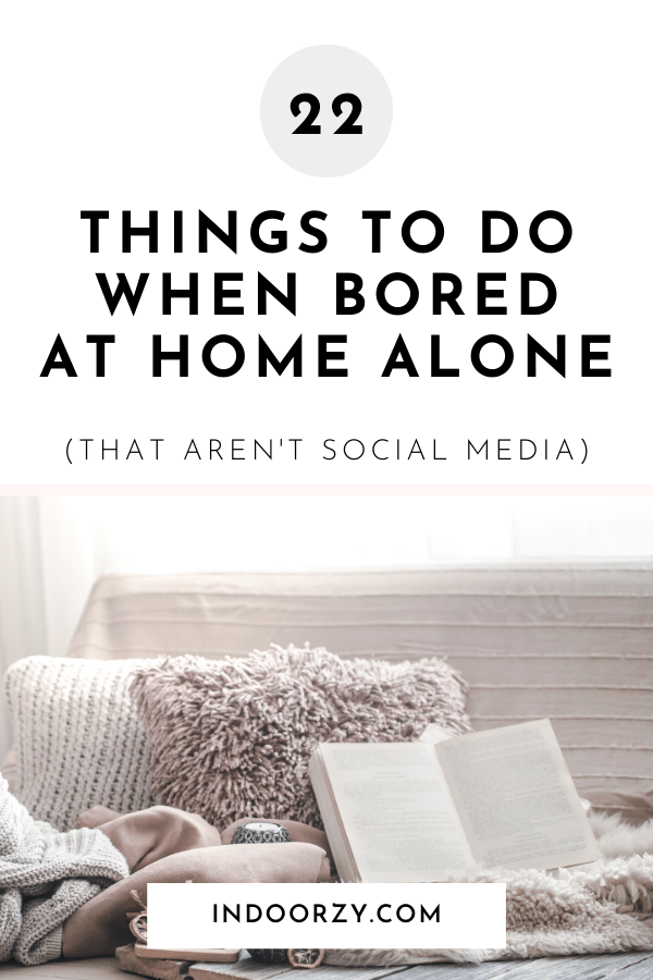 22 Fun, Relaxing + Productive Things to Do at Home Alone (that Aren't Social Media)