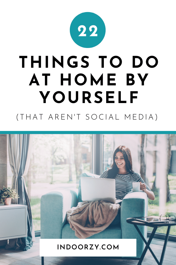 22 Fun, Relaxing + Productive Things to Do at Home By Yourself (That Aren't Social Media)